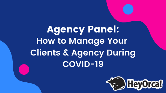 Agency Panel: How to Manage Your Clients and Agency During COVID19